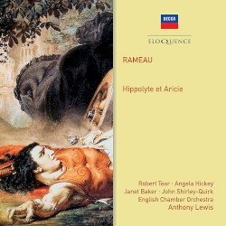 Hippolyte et Aricie by Rameau ;   Robert Tear ,   Angela Hickey ,   Janet Baker ,   John Shirley‐Quirk ,   English Chamber Orchestra ,   Anthony Lewis