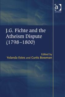 J.G. Fichte and the atheism dispute (1798-1800) by Yolanda Estes
